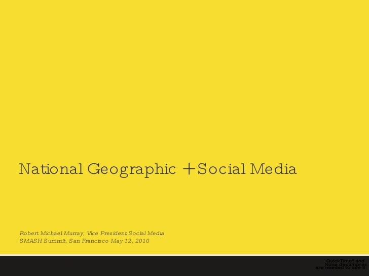 National Geographic + Social Media  Robert Michael Murray, Vice President Social Media SMASH Summit, San Francisco May 12,...