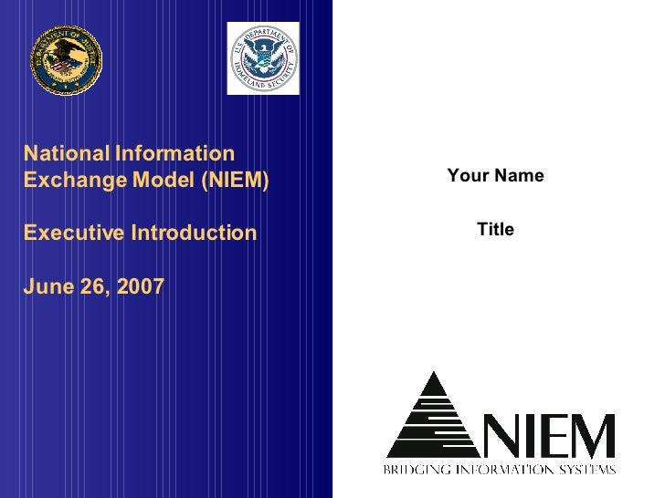 National Information Exchange Model (NIEM) Executive Introduction May 27, 2009 Your Name Title