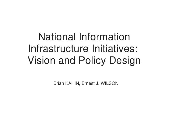National InformationInfrastructure Initiatives:Vision and Policy Design      Brian KAHIN, Ernest J. WILSON