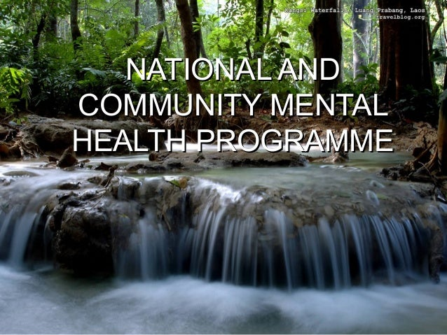 NATIONAL ANDNATIONAL ANDCOMMUNITY MENTALCOMMUNITY MENTALHEALTH PROGRAMMEHEALTH PROGRAMME