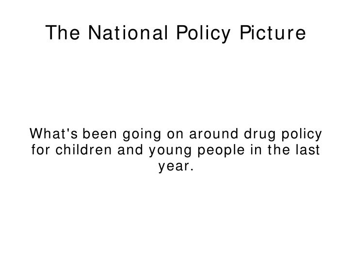 The National Policy Picture What's been going on around drug policy for children and young people in the last year.