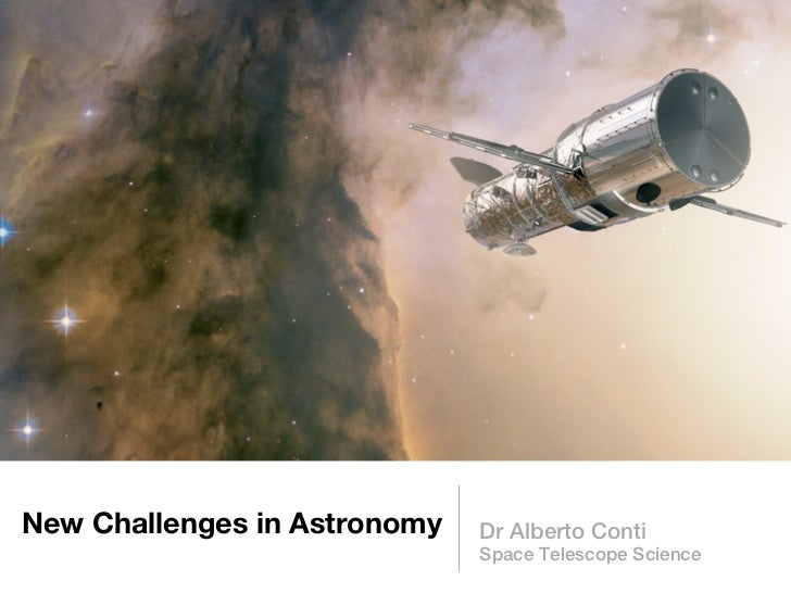 New Challenges in Astronomy   Dr Alberto Conti                              Space Telescope Science