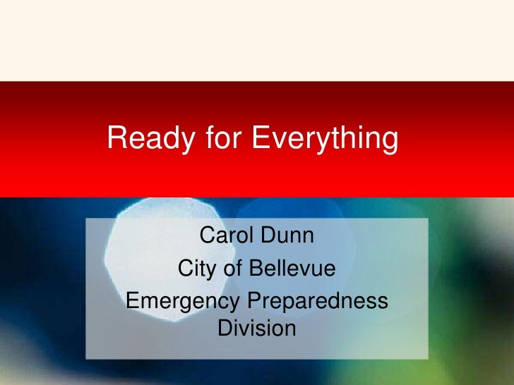 Ready for Everything       Carol Dunn     City of Bellevue Emergency Preparedness         Division