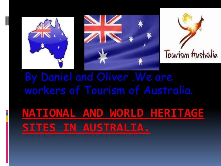 National And World Heritage Sites in Australia.<br />By Daniel and Oliver .We are workers of Tourism of Australia.<br />