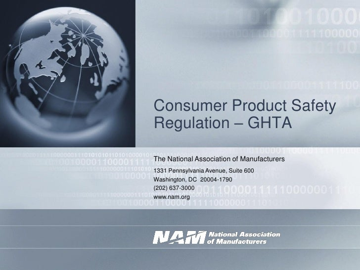 Consumer Product Safety Regulation – GHTA  The National Association of Manufacturers 1331 Pennsylvania Avenue, Suite 600 W...
