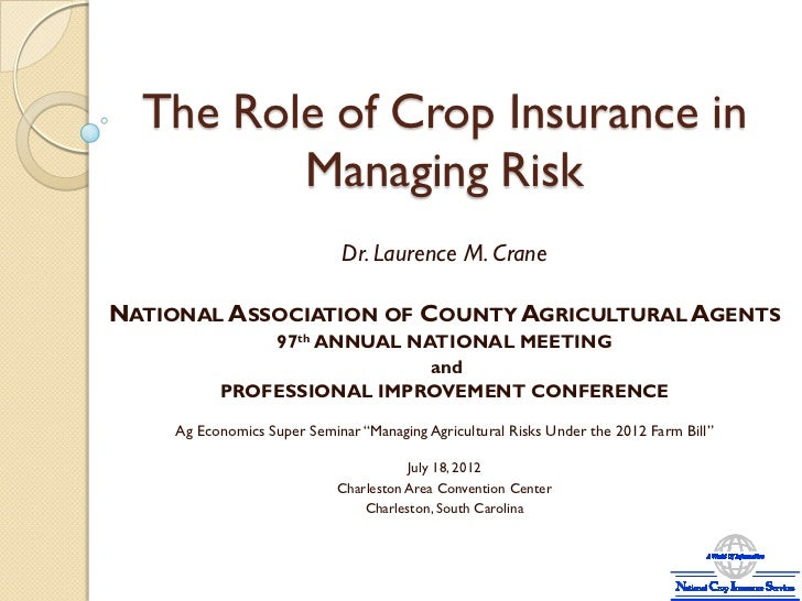 The Role of Crop Insurance in         Managing Risk                             Dr. Laurence M. CraneNATIONAL ASSOCIATION ...
