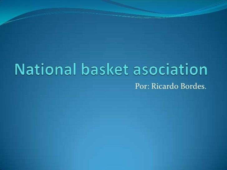 Nationalbasketasociation<br />Por: Ricardo Bordes.<br />