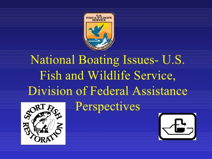 National Boating Issues- U.S.  Fish and Wildlife Service,Division of Federal Assistance         Perspectives