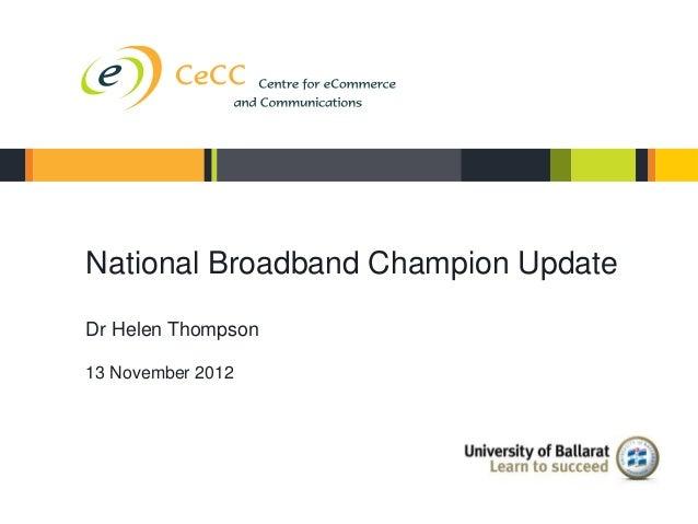 National Broadband Champion Update            Dr Helen Thompson            13 November 2012CeCC Success 2/5/12