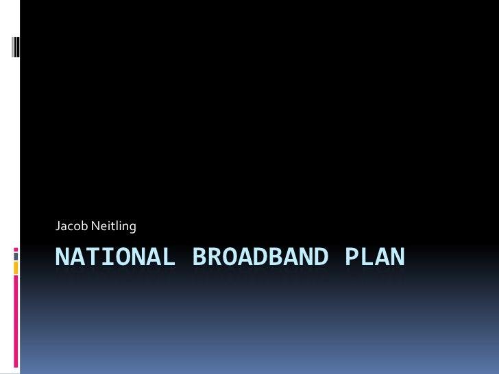National Broadband Plan<br />Jacob Neitling<br />
