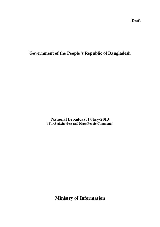 Draft  Government of the People's Republic of Bangladesh  National Broadcast Policy-2013 ( For Stakeholders and Mass Peopl...