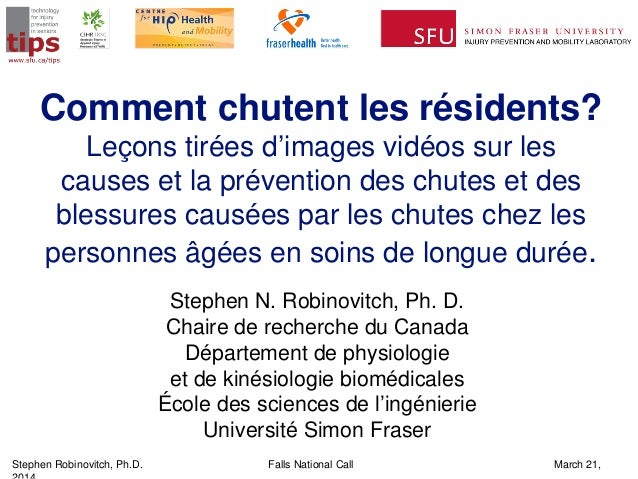 Stephen Robinovitch, Ph.D. Falls National Call March 21, 2014 Comment chutent les résidents? Leçons tirées d'images vidéos...