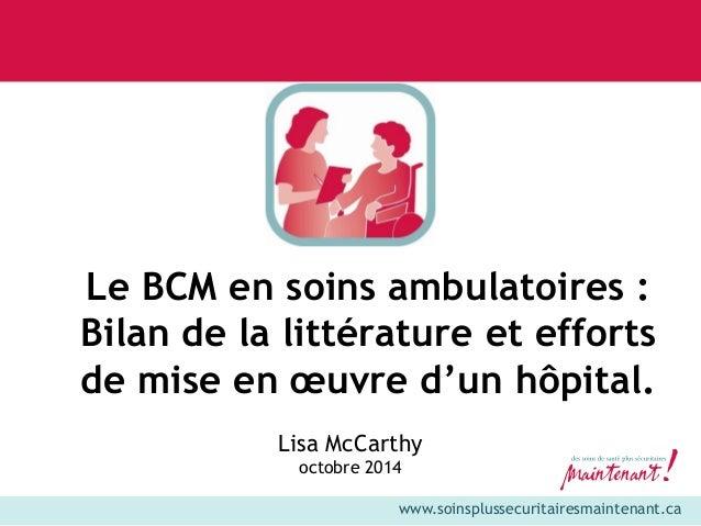 www.soinsplussecuritairesmaintenant.ca  Le BCM en soins ambulatoires :  Bilan de la littérature et efforts  de mise en oeu...