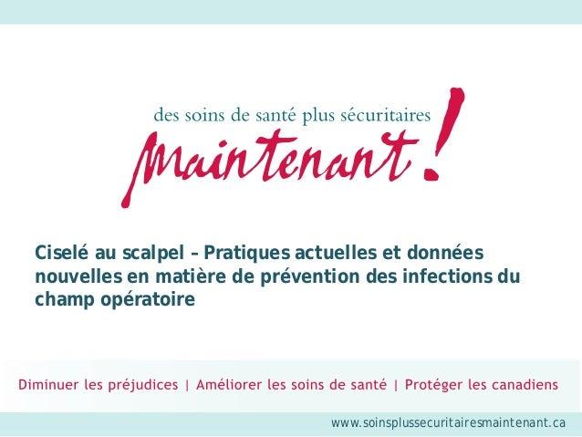 www.soinsplussecuritairesmaintenant.ca Ciselé au scalpel – Pratiques actuelles et données nouvelles en matière de préventi...