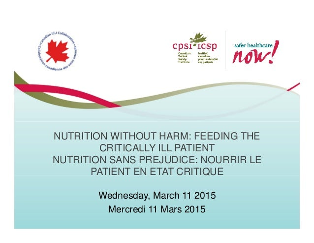 NUTRITION WITHOUT HARM: FEEDING THE CRITICALLY ILL PATIENT NUTRITION SANS PREJUDICE: NOURRIR LE PATIENT EN ETAT CRITIQUE W...