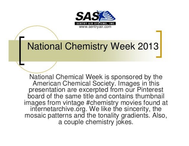 www.sentryair.com  National Chemistry Week 2013 National Chemical Week is sponsored by the American Chemical Society. Imag...