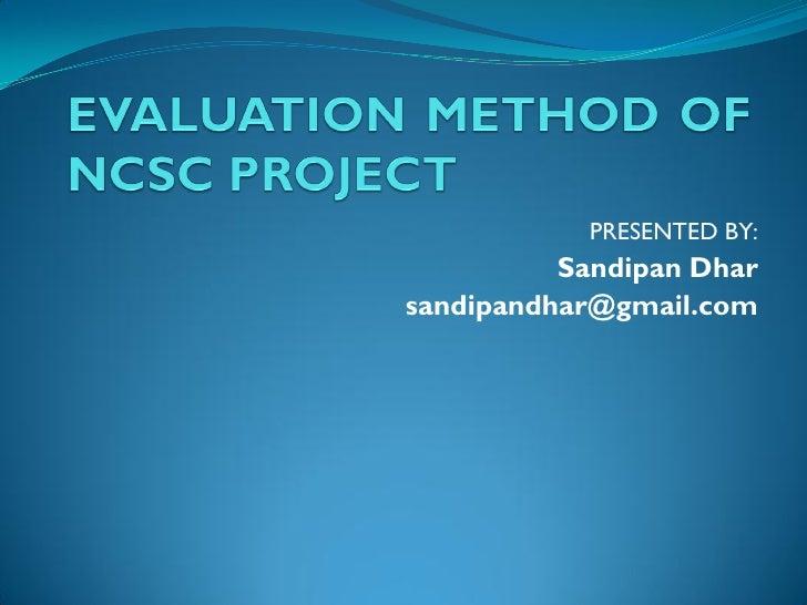 PRESENTED BY:          Sandipan Dharsandipandhar@gmail.com