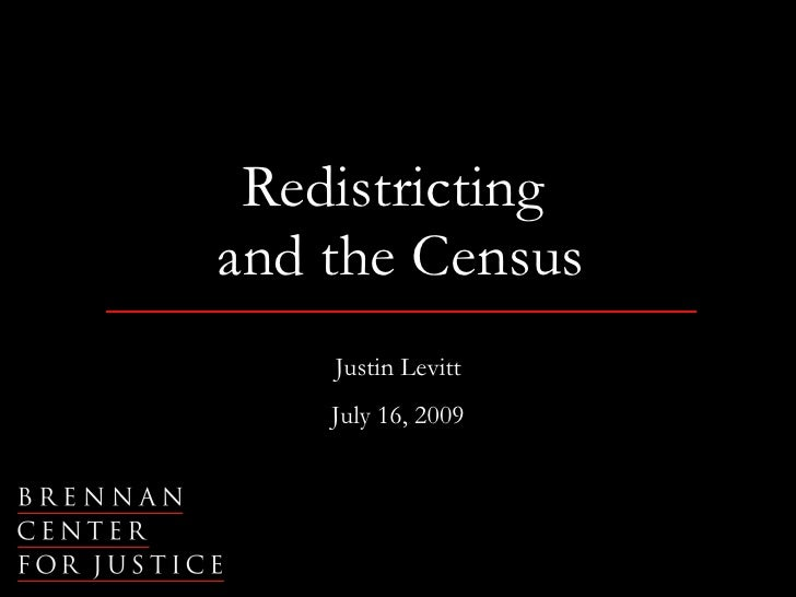 Redistricting  and the Census Justin Levitt July 16, 2009