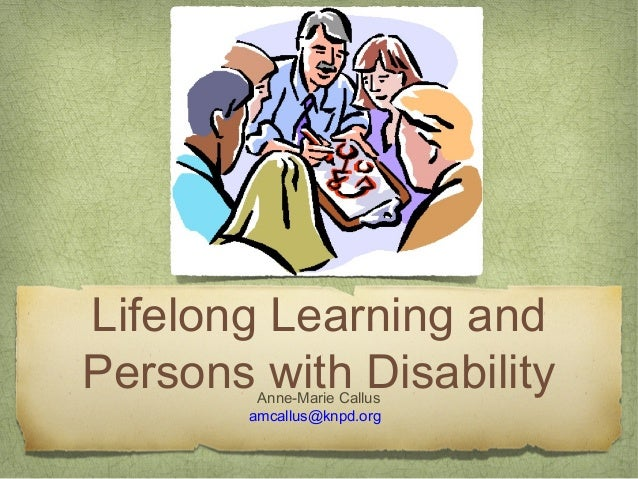 Lifelong Learning andPersons with DisabilityAnne-Marie Callusamcallus@knpd.org