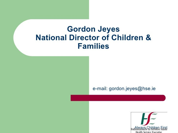 Gordon Jeyes National Director of Children & Families e-mail:  [email_address]   Always Children First