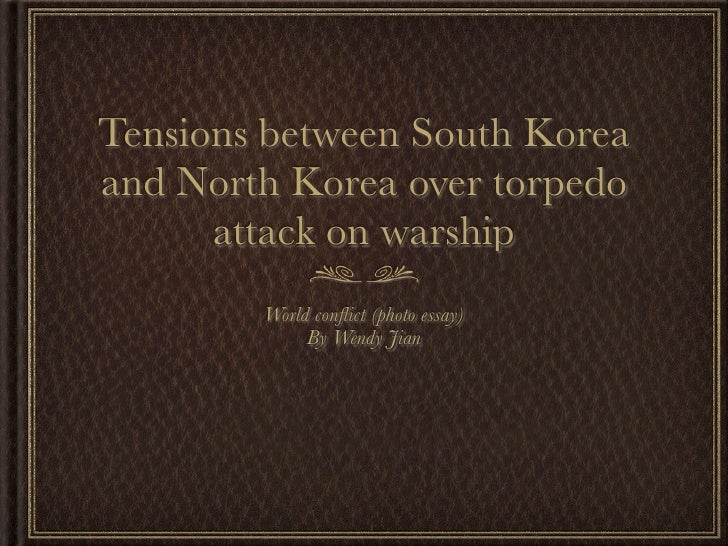 Tensions between South Korea and North Korea over torpedo       attack on warship         World conflict (photo essay)     ...