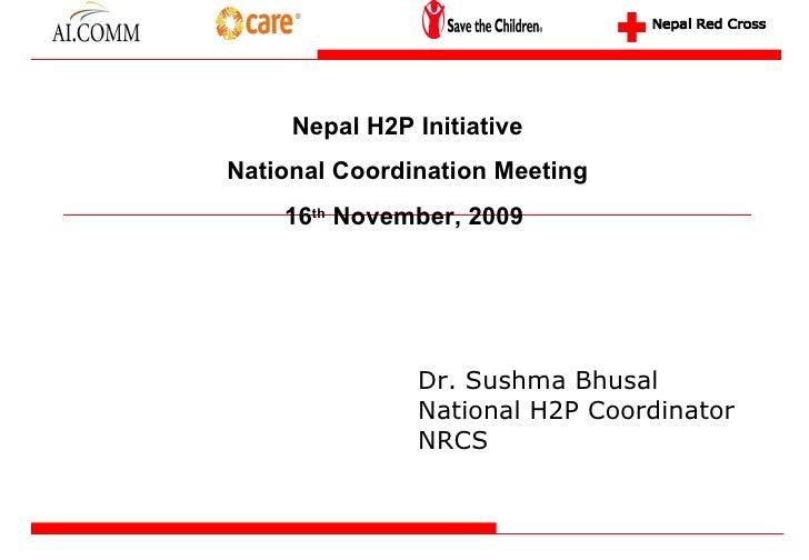 Dr. Sushma Bhusal National H2P Coordinator NRCS Nepal H2P Initiative National Coordination Meeting 16 th  November, 2009  ...