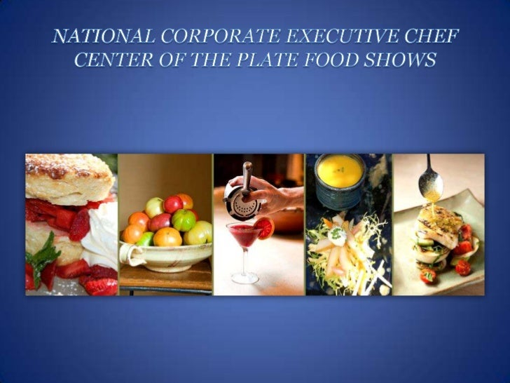 NATIONAL CORPORATE EXECUTIVE CHEF CENTER OF THE PLATE FOOD SHOWS<br />