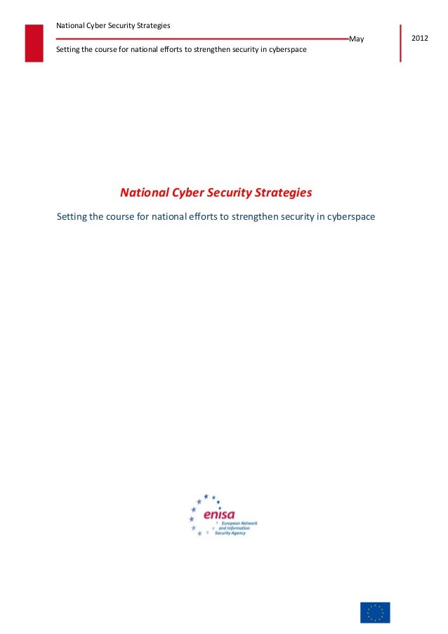 May 2012 Setting the course for national efforts to strengthen security in cyberspace National Cyber Security Strategies N...