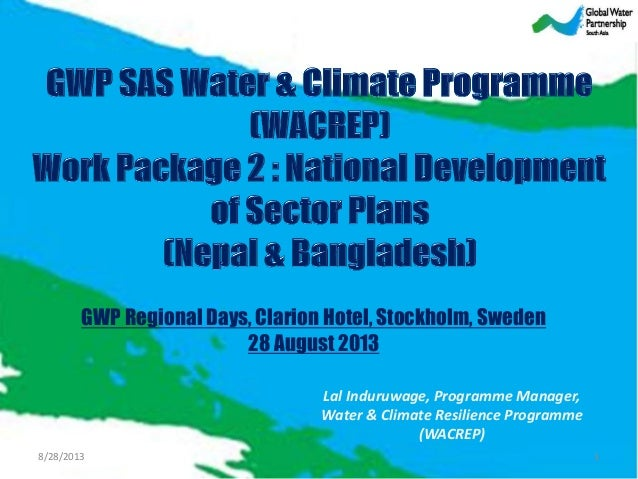 GWP Regional Days, Clarion Hotel, Stockholm, Sweden 28 August 2013 Lal Induruwage, Programme Manager, Water & Climate Resi...