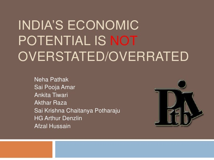 India's economic potential is NOT overstated/overrated<br />Neha Pathak<br />Sai Pooja Amar<br />Ankita Tiwari<br />Akthar...