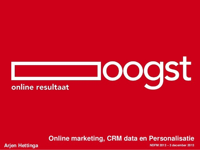 Nationale dag financiele marketing 2013   arjen hettinga - online marketing, crm data en personalisatie