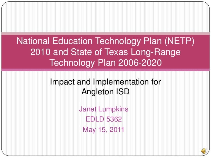 National Education Technology Plan (NETP) 2010 and State of Texas Long-Range Technology Plan 2006-2020<br />Impact and Imp...