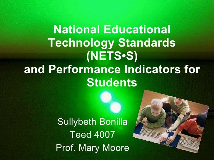 National Educational Technology Standards (NETS•S) and Performance Indicators for Students Sullybeth Bonilla Teed 4007 Pro...