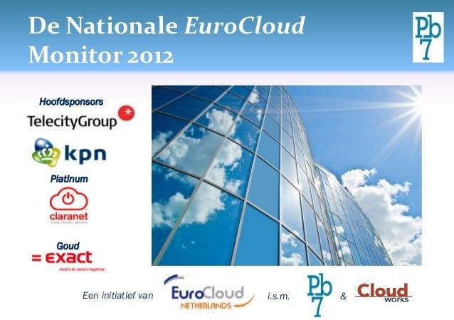 De Nationale EuroCloudMonitor 2012Hoofdsponsors  Platinum   Goud          Een initiatief van   i.s.m.   &