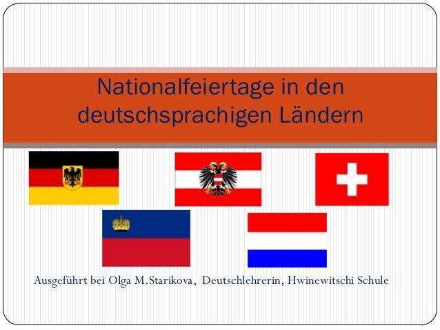 Nationalfeiertage in den        deutschsprachigen LändernAusgeführt bei Olga M.Starikova, Deutschlehrerin, Hwinewitschi Sc...