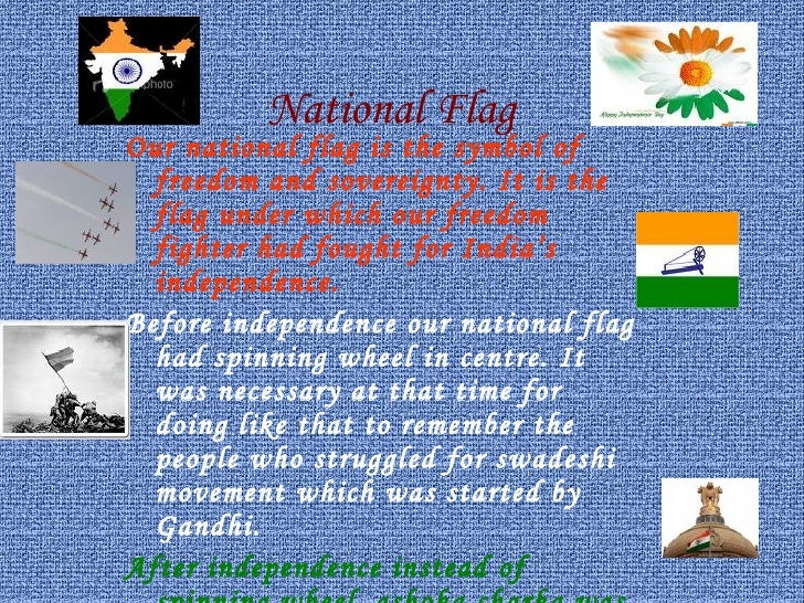 National Flag   <ul><li>Our national flag is the symbol of freedom and   sovereignty. It is the flag under which our freed...