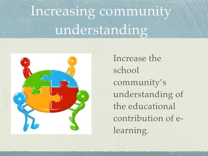 Increasing community     understanding            Increase the            school            community's            underst...
