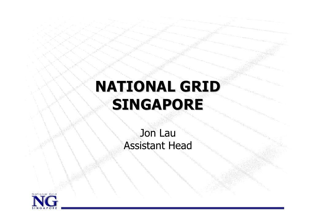 NATIONAL GRID   SINGAPORE      Jon Lau   Assistant Head