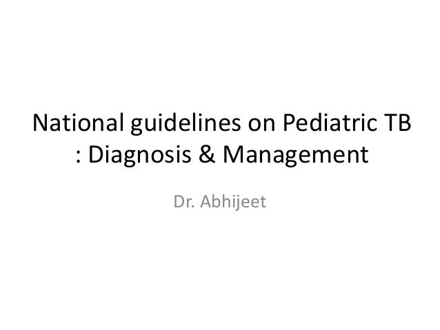 National guidelines on Pediatric TB    : Diagnosis & Management             Dr. Abhijeet