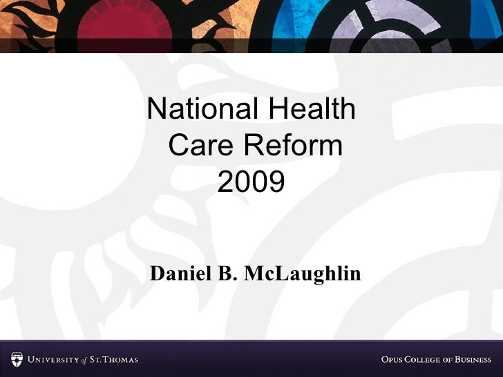 National Health  Care Reform 2009 Daniel B. McLaughlin