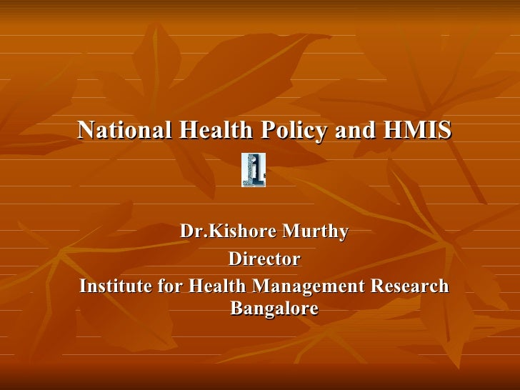 <ul><li>National Health Policy and HMIS </li></ul><ul><li>Dr.Kishore Murthy </li></ul><ul><li>Director </li></ul><ul><li>I...
