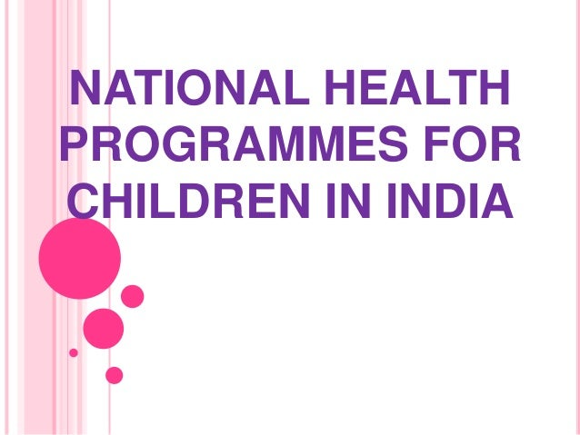 NATIONAL HEALTH PROGRAMMES FOR CHILDREN IN INDIA