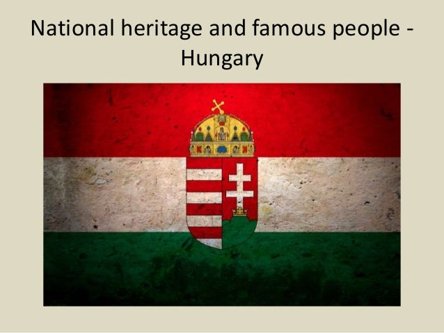 National heritage and famous people Hungary