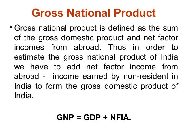net factor income from abroad Gross national income (gni) is defined as gross domestic product, plus net receipts from abroad of wages and salaries and of property income, plus net taxes and subsidies receivable from abroad.