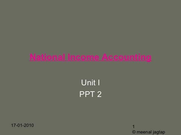 National Income Accounting                  Unit I                  PPT 217-01-2010                   1                   ...