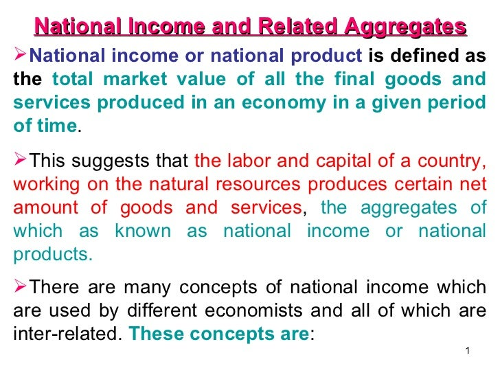 National Income and Related Aggregates National income or national product is defined as the total market value of all th...
