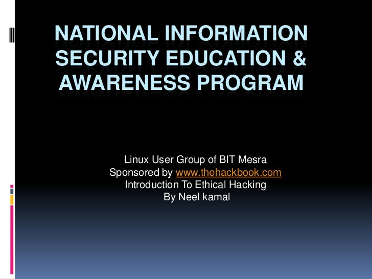 National Information Security Education & Awareness program<br />Linux User Group of BIT Mesra<br />Sponsored by www.theha...