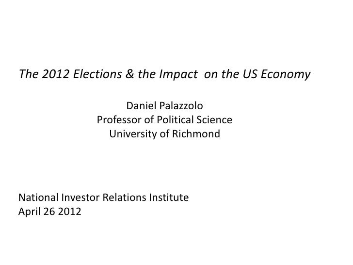 The 2012 Elections & the Impact on the US Economy                       Daniel Palazzolo                 Professor of Poli...