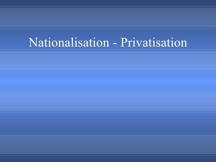 Nationalisation - Privatisation