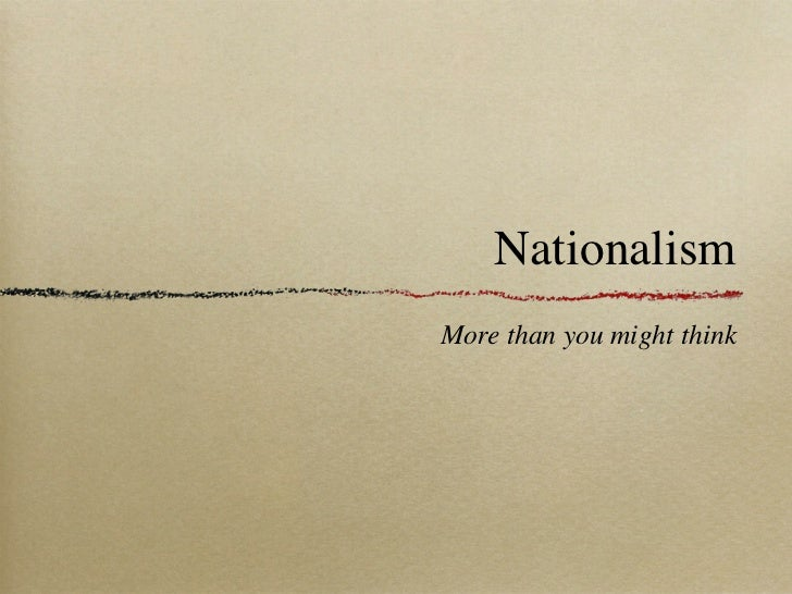 NationalismMore than you might think
